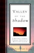 Valley of the Shadow, A Mother's Journal Through Her Child's Battle with Cancer