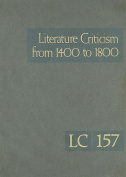 Literature Criticism from 1400 to 1800, Volume 157