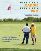 Think Like a Caddie...Play Like a Pro
