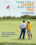 Think Like a Caddie...Play Like a Pro