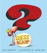 Guess Again!
