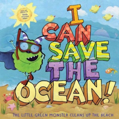 I Can Save the Ocean!: The Little Green Monster Cleans Up the Beach (Little Green Books) [Board book]