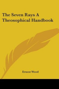 The Seven Rays A Theosophical Handbook