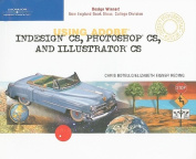 Using Adobe InDesign CS, Photoshop CS, and Illustrator CS-Design Professional