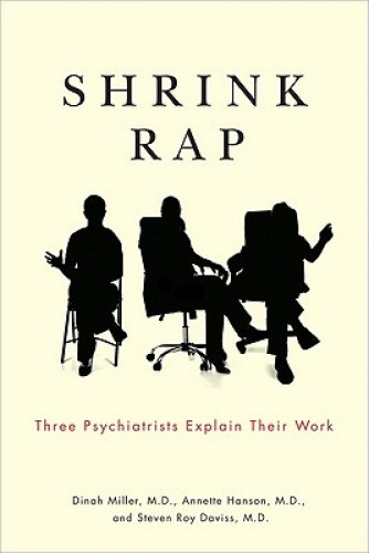 Shrink Rap: Three Psychiatrists Explain Their Work by Dinah Miller.