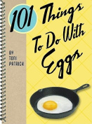 101 Things to Do with Eggs