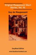 Original Maupassant Short Stories, Vol. 10. [EasyRead Edition]