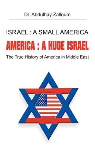 Israel: a Small America, America: a Huge Israel: The True History of America in