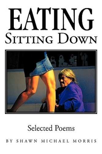 Eating Sitting Down: Selected Poems by Shawn Michael Morris.