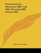 Freemasonry in Minnesota 1888; Utah 1890; Wyoming 1898; Arizona 1899