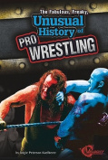 The Fabulous, Freaky, Unusual History of Pro Wrestling
