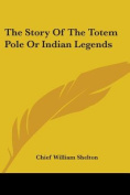 The Story of the Totem Pole or Indian Legends
