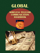 Global Wireless Telecom Communication Handbook Volume 1 Strategic Information and Selected Opportunities