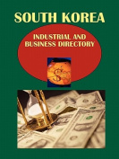Korea South Industrial and Business Directory Volume 1 Strategic Information and Business Contacts