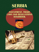 Serbia Investment, Trade Laws and Regulations Handbook