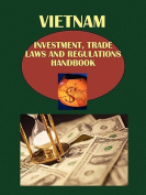 Vietnam Investment, Trade Laws and Regulations Handbook Volume 1 Investment Laws and Regulations