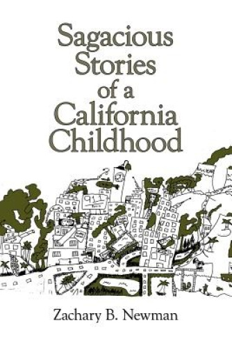 Sagacious Stories of a California Childhood by Zachary B. Newman.