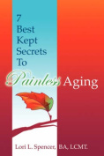 7 Best Kept Secrets to Painless Aging