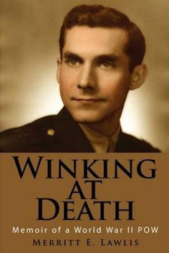 Winking at Death: Memoir of a World War II POW by Merritt E. Lawlis.