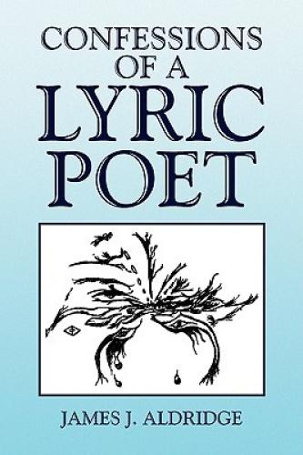 Confessions of a Lyric Poet by James J. Aldridge.
