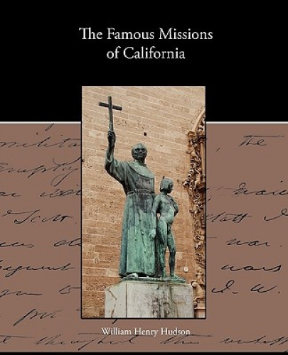 The Famous Missions of California by William Henry Hudson.