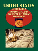 Us-South Korea Diplomatic and Political Relations Handbook