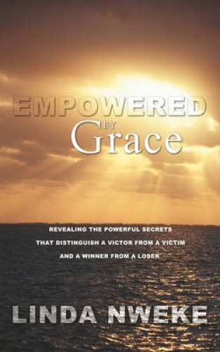 Empowered By Grace: Revealing The Powerful Secrets That Distinguish a Victor fro