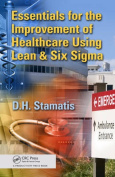Essentials for the Improvement of Healthcare Using Lean and Six Sigma