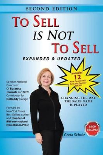 To Sell is Not to Sell: Stop Selling and Start Making Money! by Greta Schulz.