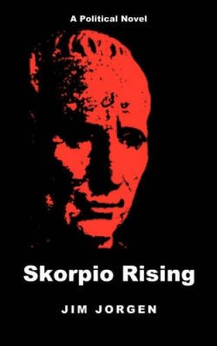 Skorpio Rising: A Political Novel by Jim Jorgen.