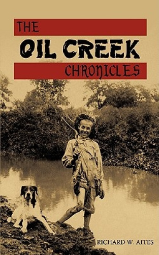 THE Oil Creek Chronicles by RICHARD W. AITES.