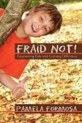 Fraid Not!