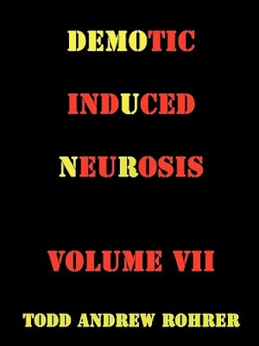 Demotic Induced Neurosis by TODD ANDREW ROHRER.