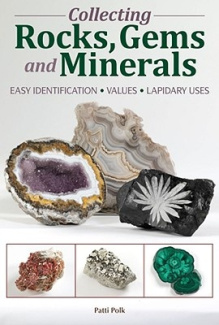 Collecting Rocks, Gems and Minerals: Easy Identification - Values - Lapidary Uses