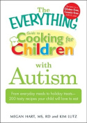 "The ""Everything"" Guide to Cooking for Children with Autism"