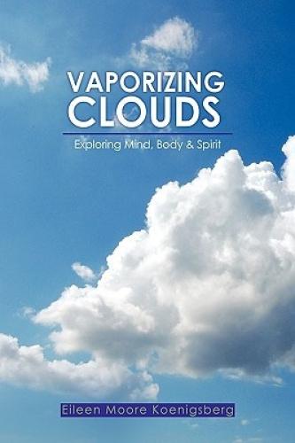 Vaporizing Clouds by Eileen Moore Koenigsberg.