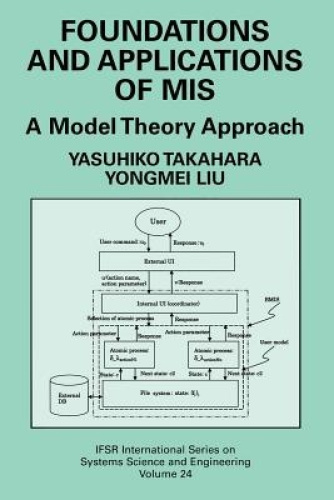 Foundations and Applications of MIS: A Model Theory Approach (IFSR International