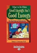 What to Do When Good Enough Isn't Good Enough [Large Print]
