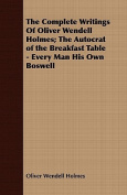 The Complete Writings of Oliver Wendell Holmes; The Autocrat of the Breakfast Table - Every Man His Own Boswell