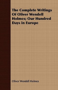 The Complete Writings of Oliver Wendell Holmes; Our Hundred Days in Europe