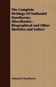 The Complete Writings of Nathaniel Hawthorne; Miscellanies - Biographical and Other Sketches and Letters