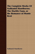 The Complete Works of Nathaniel Hawthorne; The Marble Faun, or the Romance of Monte Beni