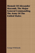 Memoir of Alexander Macomb, the Major General Commanding the Army of the United States