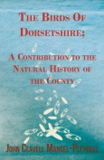 The Birds of Dorsetshire; A Contribution to the Natural History of the County