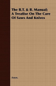 The B.T. & B. Manual; A Treatise on the Care of Saws and Knives
