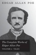 The Complete Works of Edgar Allan Poe; Tales - Vol. 6