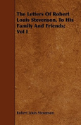 The Letters of Robert Louis Stevenson, to His Family and Friends; Vol I