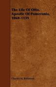 The Life of Otto, Apostle of Pomerania, 1060-1139