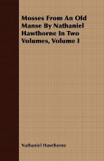 Mosses from an Old Manse by Nathaniel Hawthorne in Two Volumes, Volume I