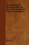 The Last Days of Alexander, and the First Days of Nicholas,